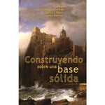 Construyendo Sobre Una Base Sólida: Examinando 7 Temas De La Fe Católica (Building a Firm Foundation - Spanish Edition)