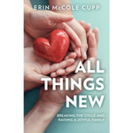 All Things New: Breaking the Cycle and Raising a Joyful Family