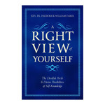 A Right View of Yourself: The Devilish Perils & Divine Possibilities of Self Knowledge