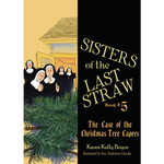 Sisters of the Last Straw Vol. 5: The Case of the Christmas Tree Capers