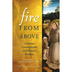 Fire From Above: Christian Contemplation and Mystical Wisdom