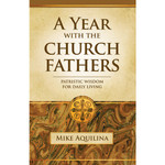 A Year With The Church Fathers - Patristic Wisdom For Daily Living (Paperback)