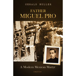 Father Miguel Pro - A Modern Mexican Martyr