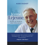 Jerome Lejeune - A Man of Science and Conscience