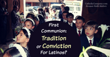 Is First Communion a Tradition or a Conviction Among Latinos?