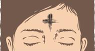 Ash Wednesday: The Beginning of Lent