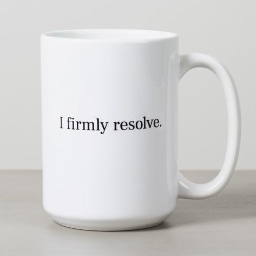 """""""I firmly resolve."""" Mug"""