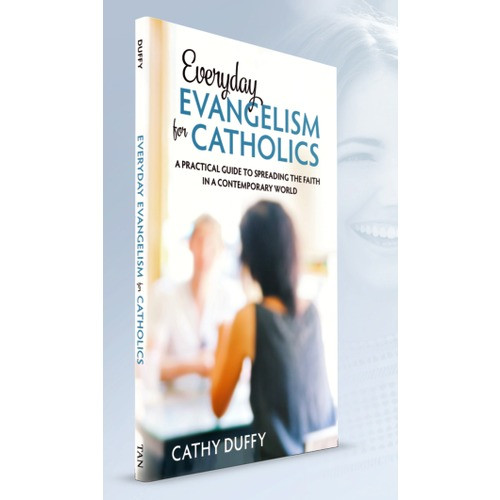 Everyday Evangelism for Catholics: A Practical Guide to Spreading the Faith in a Contemporary World