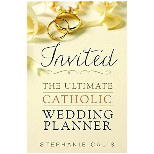 Invited: The Ultimate Catholic Wedding Planner