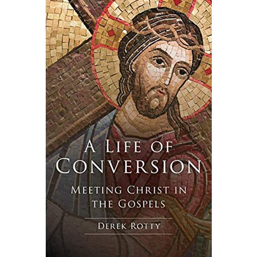 A Life Of Conversion - Meeting Christ In The Gospels