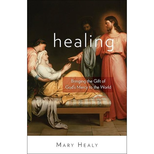 Healing - Bringing the Gift of God's Mercy to the World