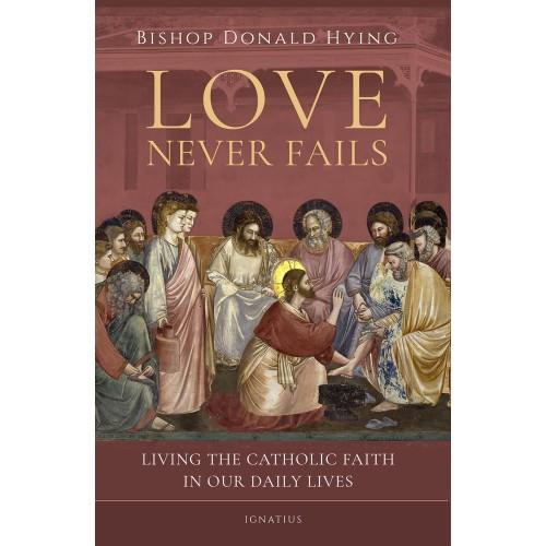 Love Never Fails: Living the Catholic Faith in Our Daily Lives