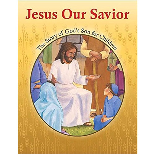 Jesus Our Savior- The Story of God's Son for Children
