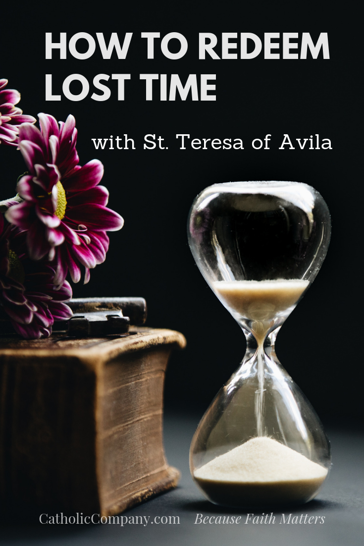 Learn to redeem lost time, with the help of St. Teresa of Avila