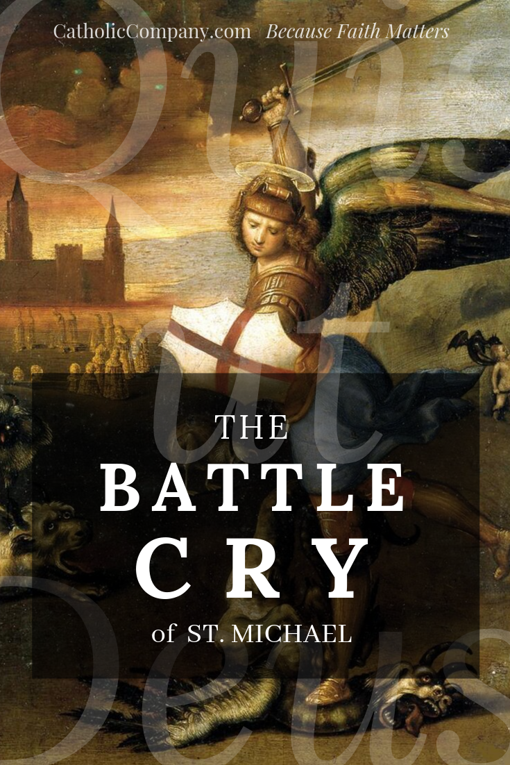 Rally to his battle cry, and pray St. Michael's Prayer