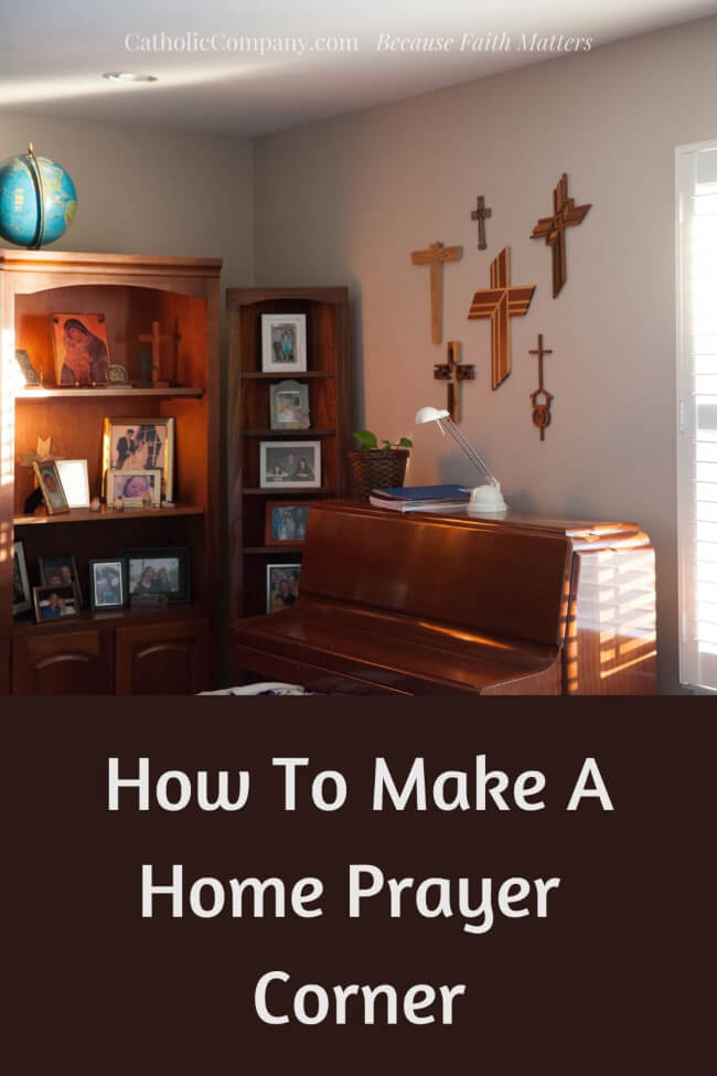 A prayer corner can be any space in your home—no matter how small—that invites prayer and reflection. If you intentionally create this space, it is more likely that you will use it for the purpose of spending time in prayer or spiritual reading.