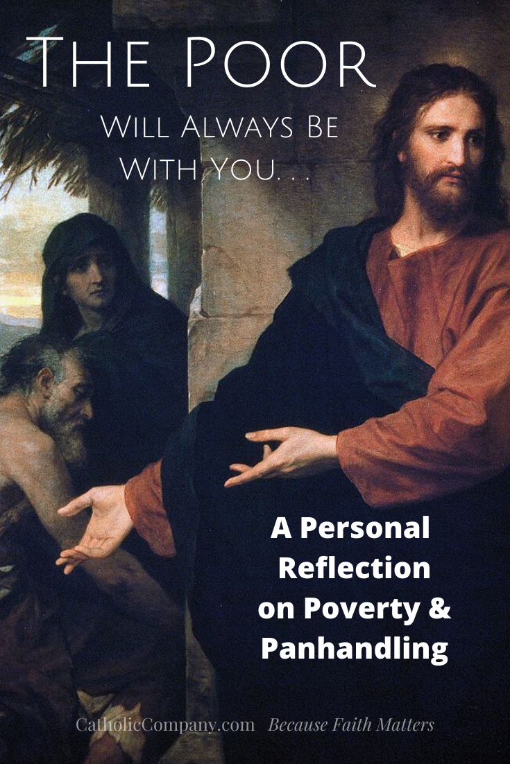 Personal thoughts from a Catholic perspective on the poor and panhandlers.
