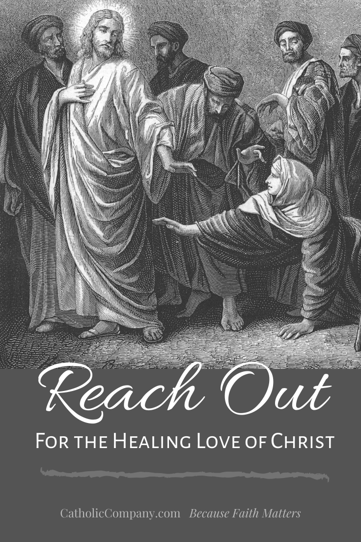 The healing love of Christ is there for you.