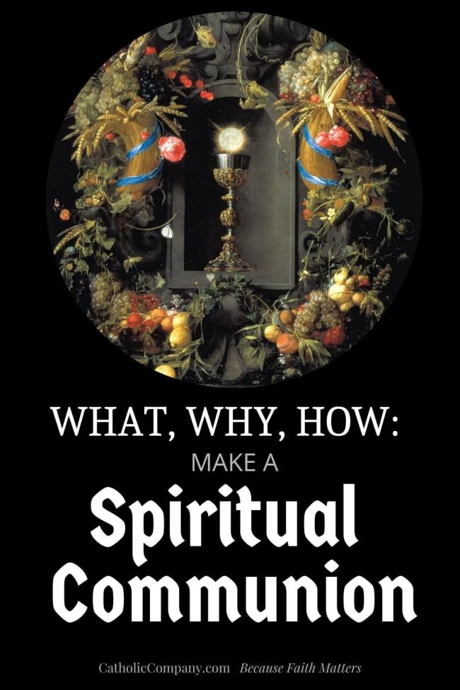 What is a spiritual communion? Why make a spiritual communion? How do we make a spiritual communion?