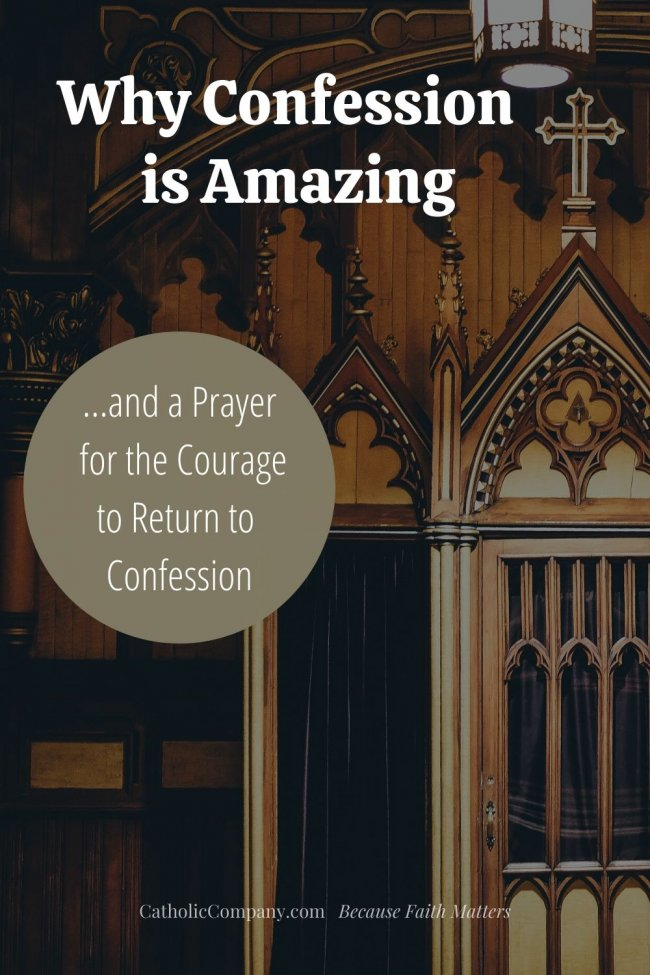 Discover why Confession is so amazing...and if you're hesitant, pray a prayer for the courage to return to this sacrament.
