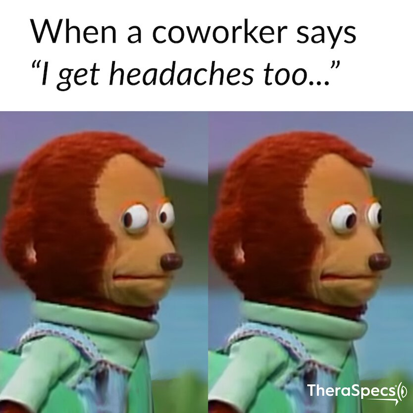 Migraine Meme, Coworkers Says They Get Headaches Too