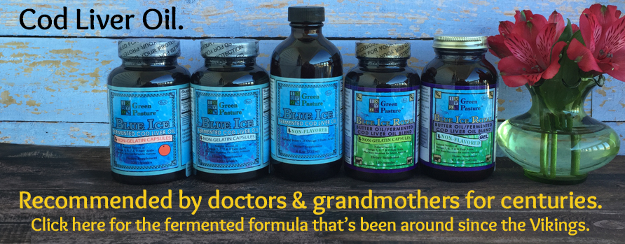 Cod Liver Oil. Recommended by doctors & grandmothers for centuries.