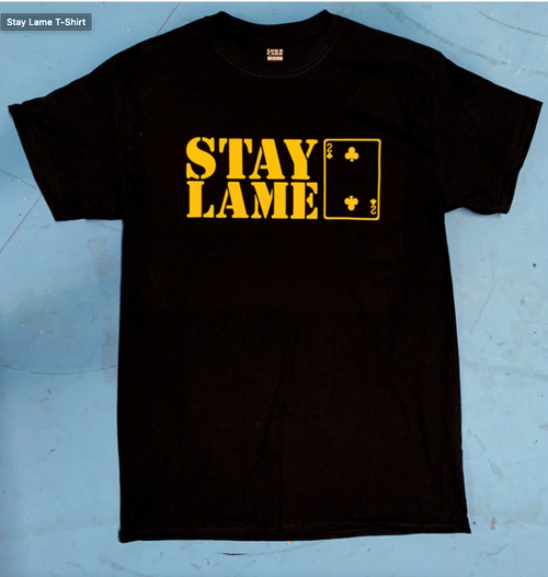 Stay Lame T
