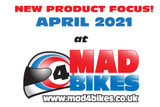 New in April 2021 at Mad4bikes!!! - SAVE 10% on selected new products