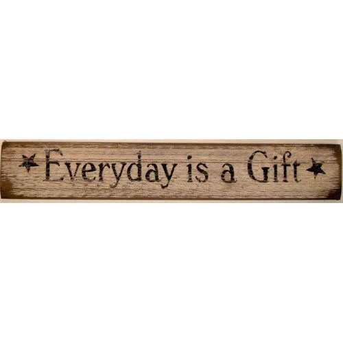 Everyday Is A Gift Wooden Sign
