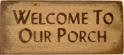 Welcome To Our Porch Primitive Sign