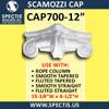 """CAP700-12 Scamozzi Cap 12 1/4"""" Hole x 19 3/4""""W x 8 1/2""""H"""