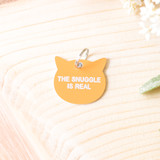 """-Golden Yellow -THE SNUGGLE IS REAL  -Acrylic -Cat Tag  Size 1""""x1"""""""