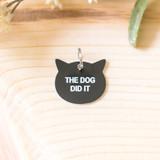 "-Black -THE DOG DID IT -Acrylic -Cat Tag  Size 1""x1"""