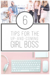 6 TIPS FOR THE UP-AND-COMING GIRL BOSS