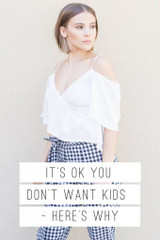 IT'S OK YOU DON'T WANT KIDS - HERE'S WHY