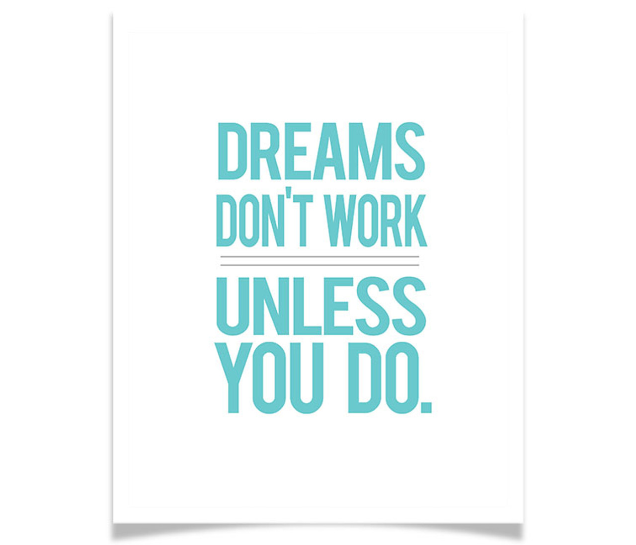 Dreams Don't Work Unless You Do on