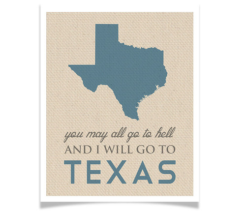 You May All go to Hell and I will go to Texas