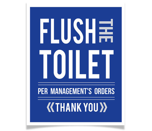 Flush the Toilet - By Order of Management