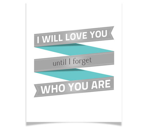 I Will Love You Until I Forget Who You Are - customizable