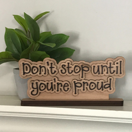 Don't Stop Until You Are Proud Wooden Sign