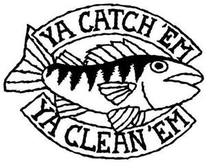 Ya Catch Em Ya Clean Em Decal