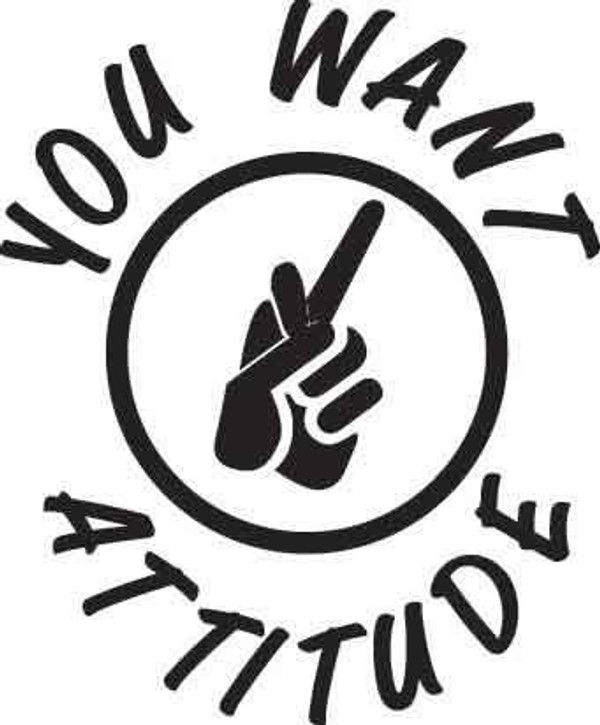 You Want Attitude Decal