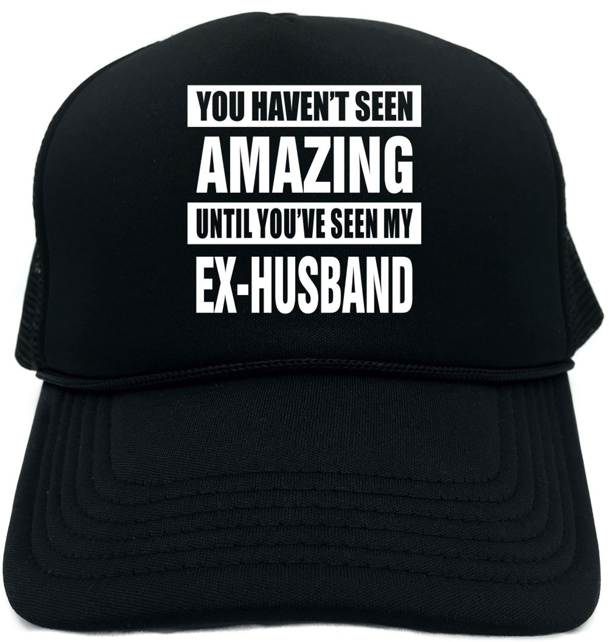 2415189528b41 HAVENT SEEN AMAZING  MY EX-HUSBAND Novelty Foam Trucker Hat