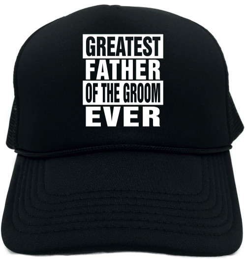 GREATEST FATHER OF THE GROOM EVER Novelty Foam Trucker Hat 6c65eab56210