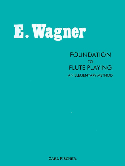 Foundation to Flute Playing: An Elementary Method by E. Wagner