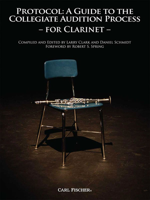 Protocol: A Guide to the Collegiate Audition Process for Clarinet by Larry Clark & Daniel Schmidt