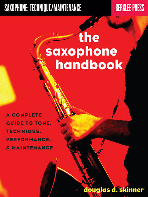 The Saxophone Handbook: A Complete Guide to Tone, Technique, Performance, & Maintenance by Douglas D. Skinner