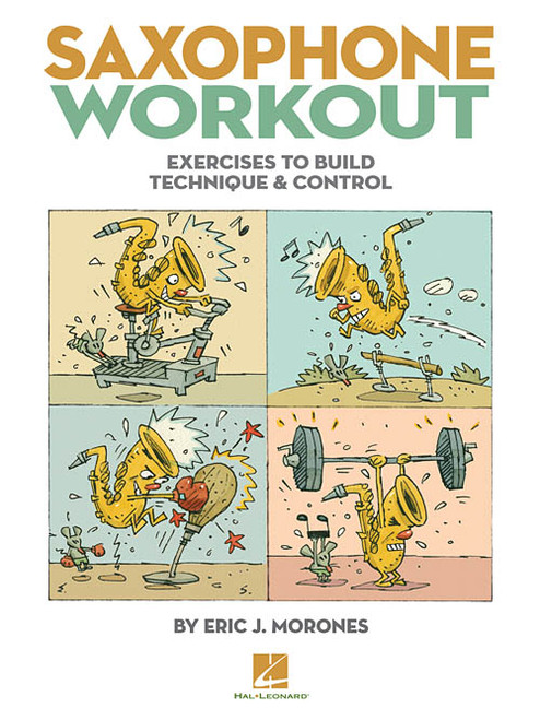 Saxophone Workout: Exercises to Build Technique & Control by Eric J. Morones