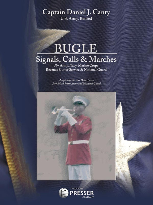 Bugle Signals, Calls & Marches for Army, Navy, Marine Corps, Revenue Cutter Service & National Guard by Captian Daniel J. Canty