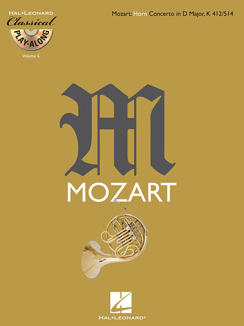 Hal Leonard Classical Play-Along Volume 6 - Mozart: Horn Concerto in D Major; K 412/514 for French Horn (Book/CD Set)